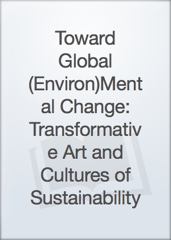 Toward Global (Environ)Mental Change: Transformative Art and Cultures of Sustainability Image Cover